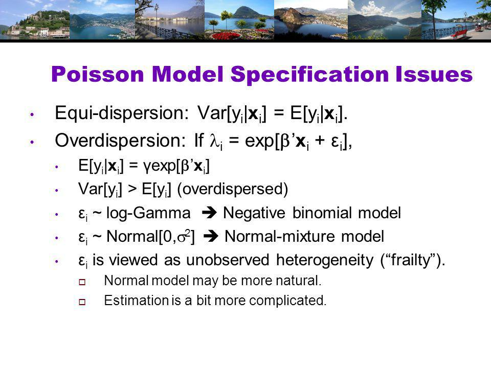 Poisson Model Specification Issues Equi-dispersion: Var[y i |x i ] = E[y i |x i ].
