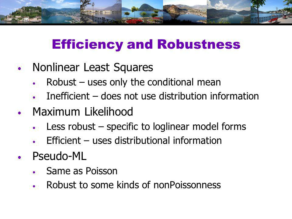 Efficiency and Robustness Nonlinear Least Squares Robust – uses only the conditional mean Inefficient – does not use distribution information Maximum Likelihood Less robust – specific to loglinear model forms Efficient – uses distributional information Pseudo-ML Same as Poisson Robust to some kinds of nonPoissonness
