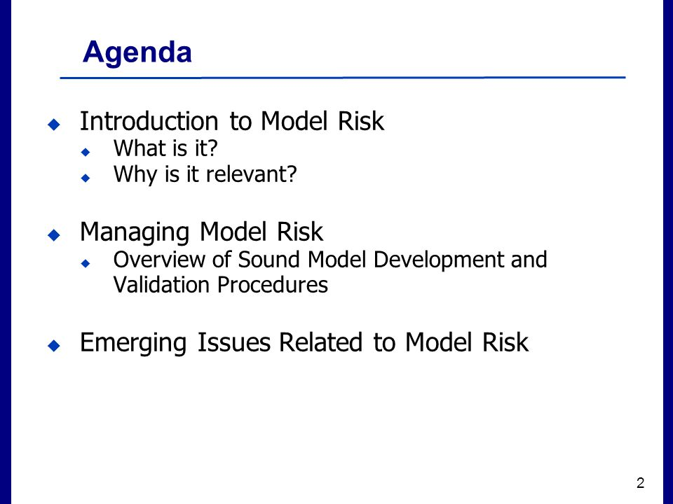 Filename 2 Agenda  Introduction to Model Risk  What is it?  Why is it relevant?  Managing Model Risk  Overview of Sound Model Development and Val