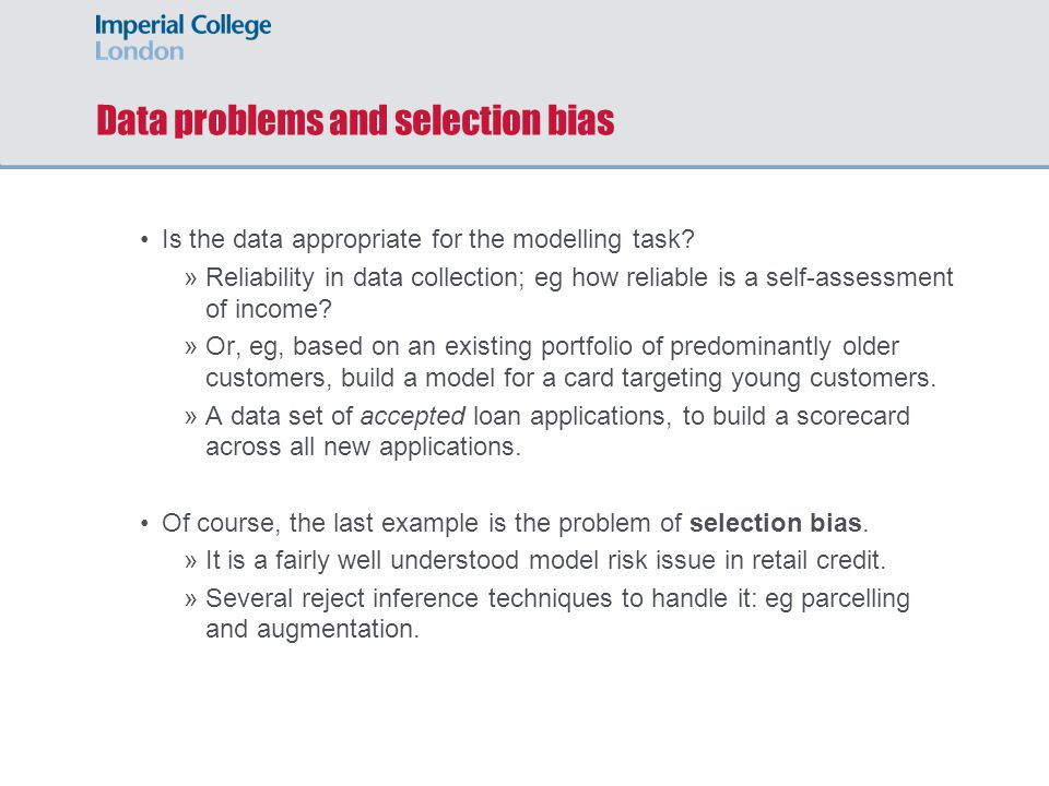 Data problems and selection bias Is the data appropriate for the modelling task? »Reliability in data collection; eg how reliable is a self-assessment