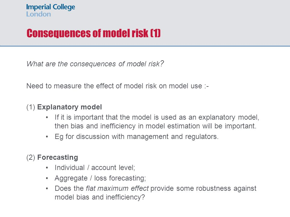 Consequences of model risk (1) What are the consequences of model risk ? Need to measure the effect of model risk on model use :- (1) Explanatory mode