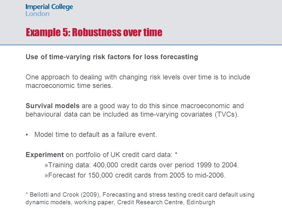 Example 5: Robustness over time Use of time-varying risk factors for loss forecasting One approach to dealing with changing risk levels over time is t