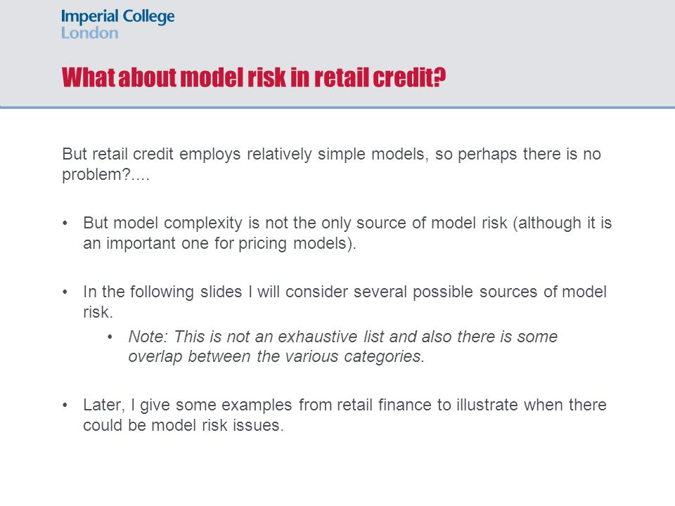 What about model risk in retail credit? But retail credit employs relatively simple models, so perhaps there is no problem?.... But model complexity i