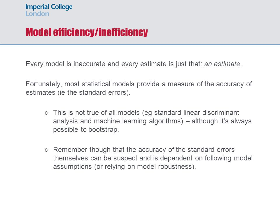 Model efficiency/inefficiency Every model is inaccurate and every estimate is just that: an estimate.