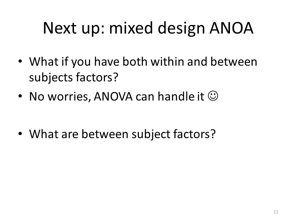 Next up: mixed design ANOA What if you have both within and between subjects factors.