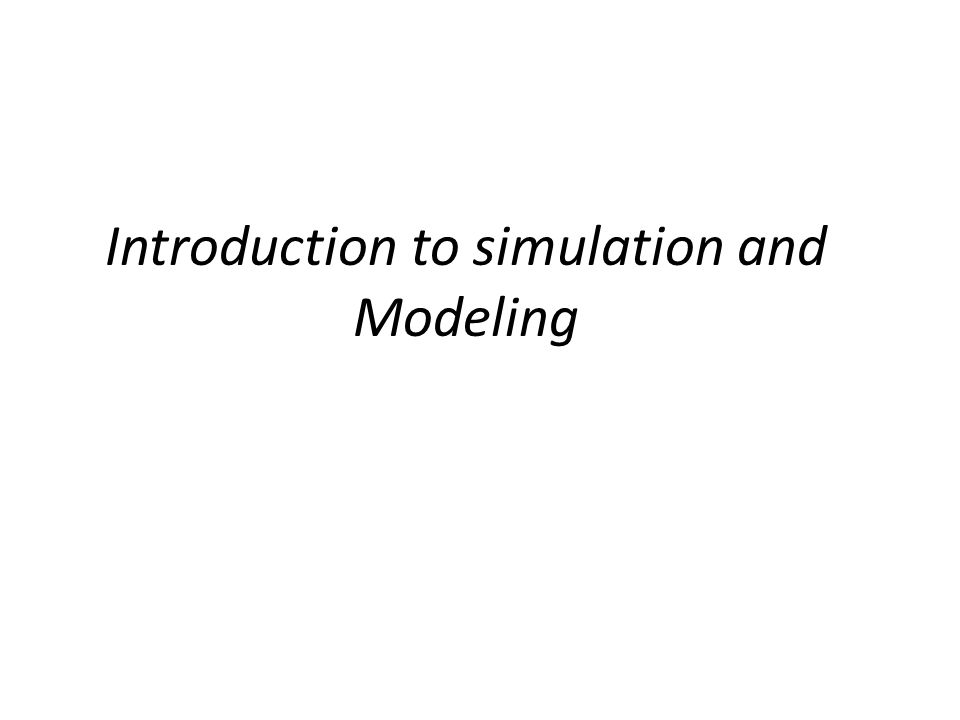 Introduction to simulation and Modeling
