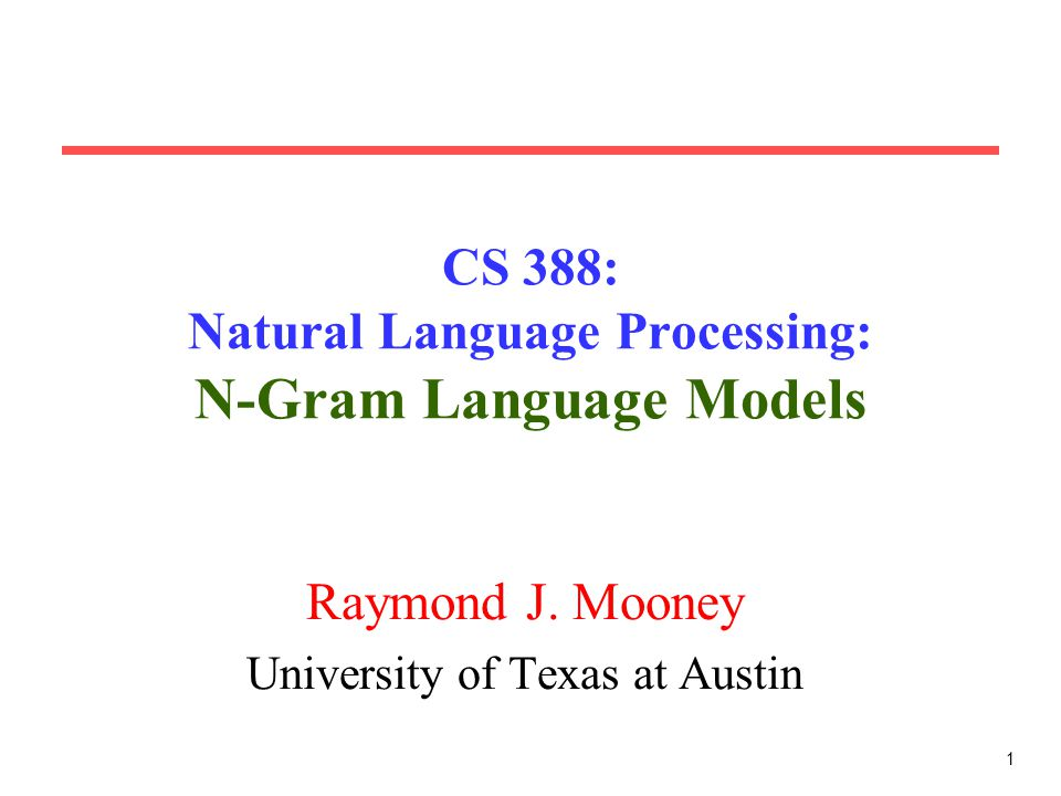 1 CS 388: Natural Language Processing: N-Gram Language Models Raymond J.