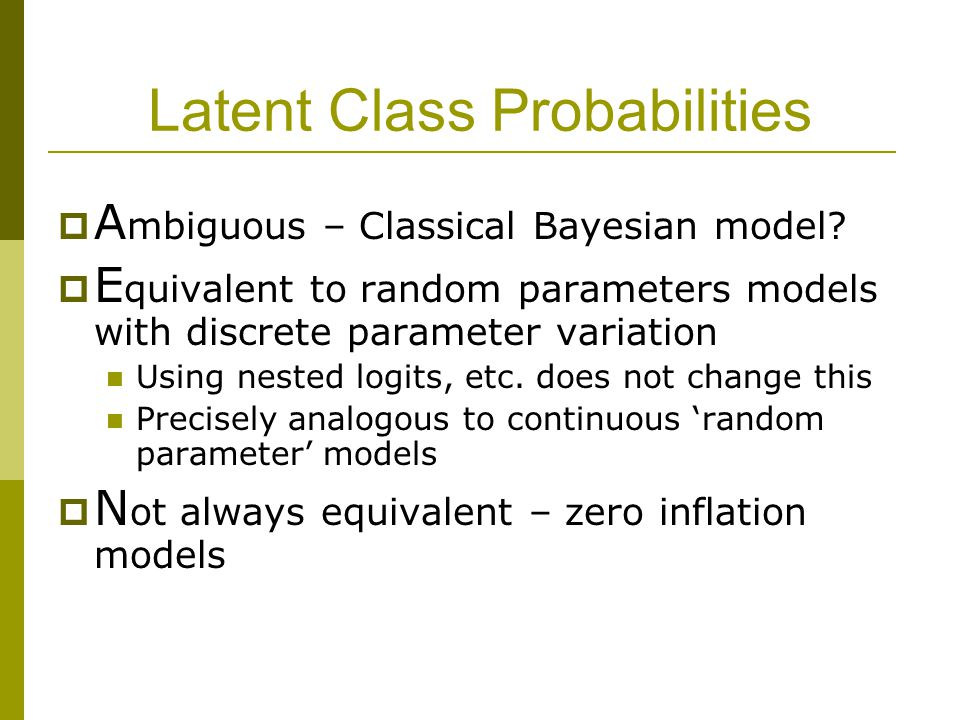 Latent Class Probabilities  A mbiguous – Classical Bayesian model.