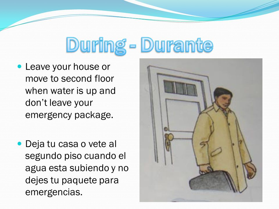 Leave your house or move to second floor when water is up and don't leave your emergency package.