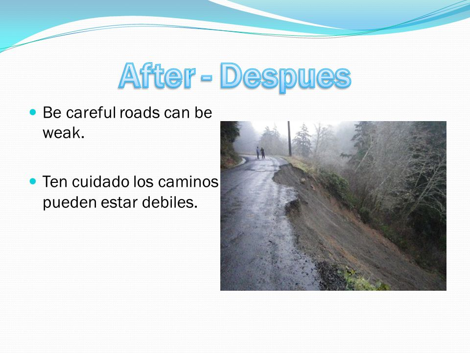 Be careful roads can be weak. Ten cuidado los caminos pueden estar debiles.