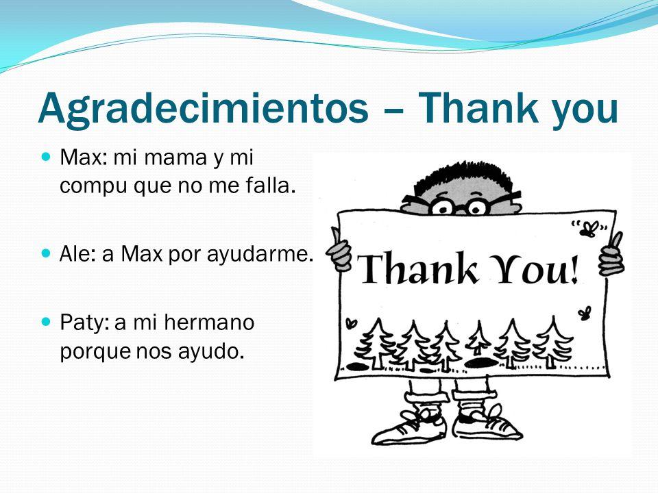 Agradecimientos – Thank you Max: mi mama y mi compu que no me falla.