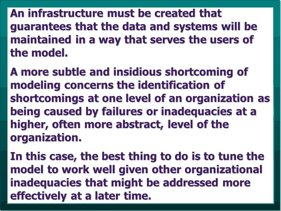 An infrastructure must be created that guarantees that the data and systems will be maintained in a way that serves the users of the model. A more sub