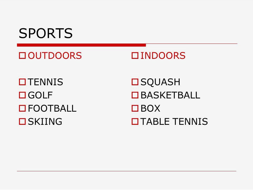 SPORTS  OUTDOORS  TENNIS  GOLF  FOOTBALL  SKIING  INDOORS  SQUASH  BASKETBALL  BOX  TABLE TENNIS