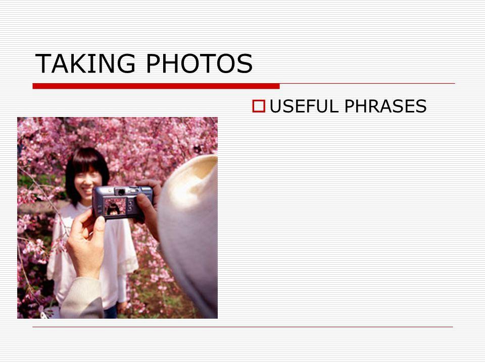 TAKING PHOTOS  USEFUL PHRASES