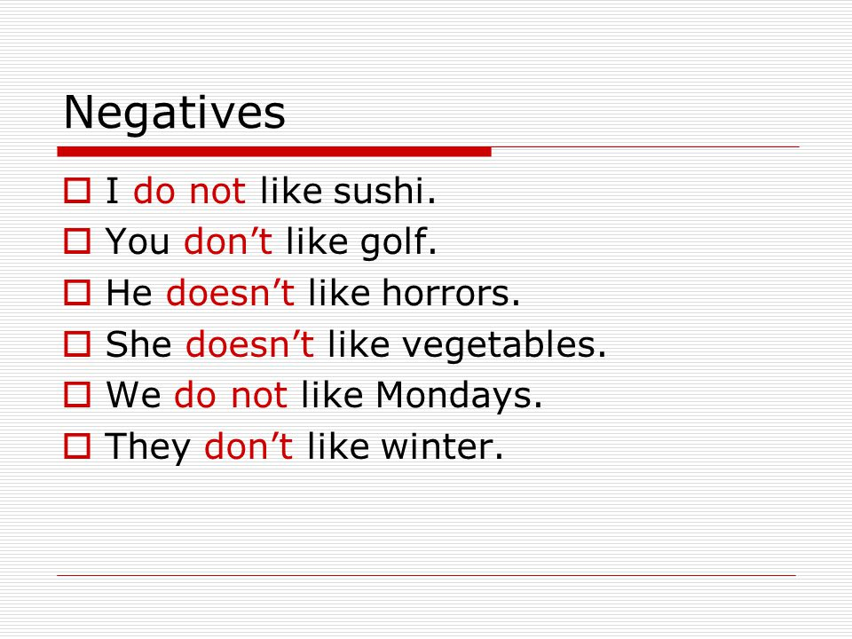 Negatives  I do not like sushi.  You don't like golf.