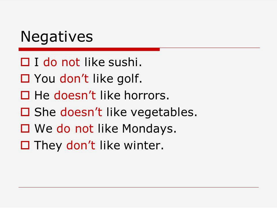 Negatives  I do not like sushi.  You don't like golf.