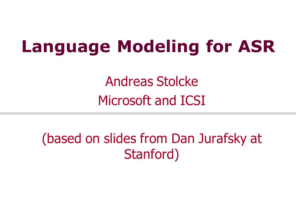 Outline What is language modeling Noisy channel and its applications The 99%: N-gram modeling and smoothing The 1%:  Cache LMs  Parsing-based LMs  Discriminative LMs LM adaptation
