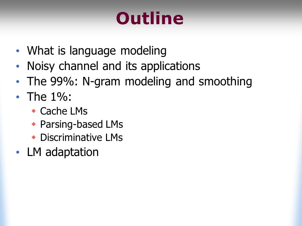 Practical Considerations Why do 99% of LMs use N-gram probabilities.