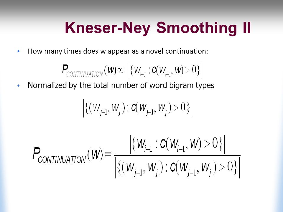 Kneser-Ney Smoothing II How many times does w appear as a novel continuation: Normalized by the total number of word bigram types