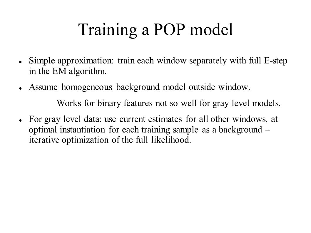 Training a POP model Simple approximation: train each window separately with full E-step in the EM algorithm.