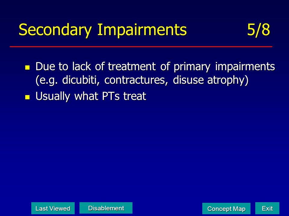 Secondary Impairments 5/8 Due to lack of treatment of primary impairments (e.g. dicubiti, contractures, disuse atrophy) Due to lack of treatment of pr