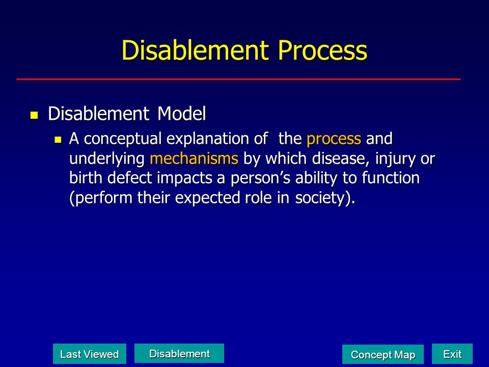 Disablement Process Disablement Model Disablement Model A conceptual explanation of the process and underlying mechanisms by which disease, injury or