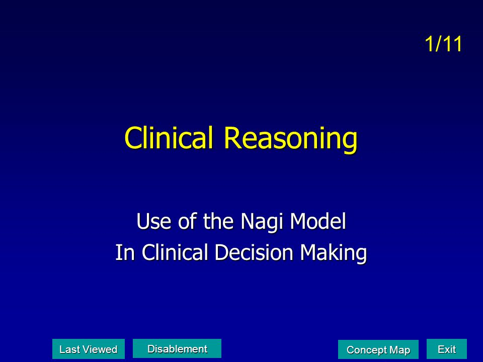 Clinical Reasoning Use of the Nagi Model In Clinical Decision Making 1/11 Last Viewed Last Viewed Disablement Exit Concept Map Concept Map