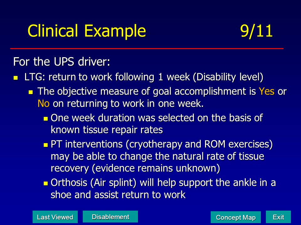 Clinical Example 9/11 For the UPS driver: LTG: return to work following 1 week (Disability level) LTG: return to work following 1 week (Disability lev