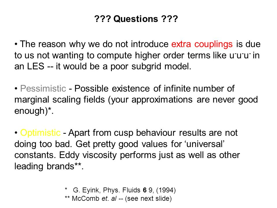 The reason why we do not introduce extra couplings is due to us not wanting to compute higher order terms like u - u - u - in an LES -- it would be a