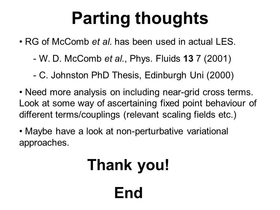 RG of McComb et al. has been used in actual LES. - W. D. McComb et al., Phys. Fluids 13 7 (2001) - C. Johnston PhD Thesis, Edinburgh Uni (2000) Need m