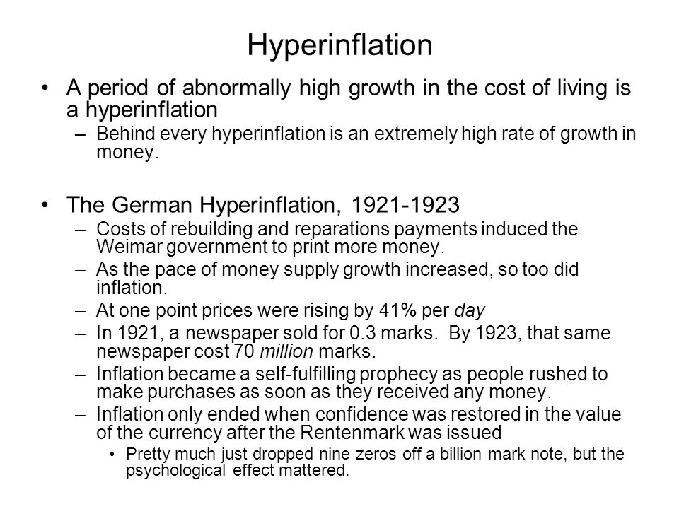 Hyperinflation In Germany in 1923, prices were rising by 40% per day –$100  $140 (1 day).