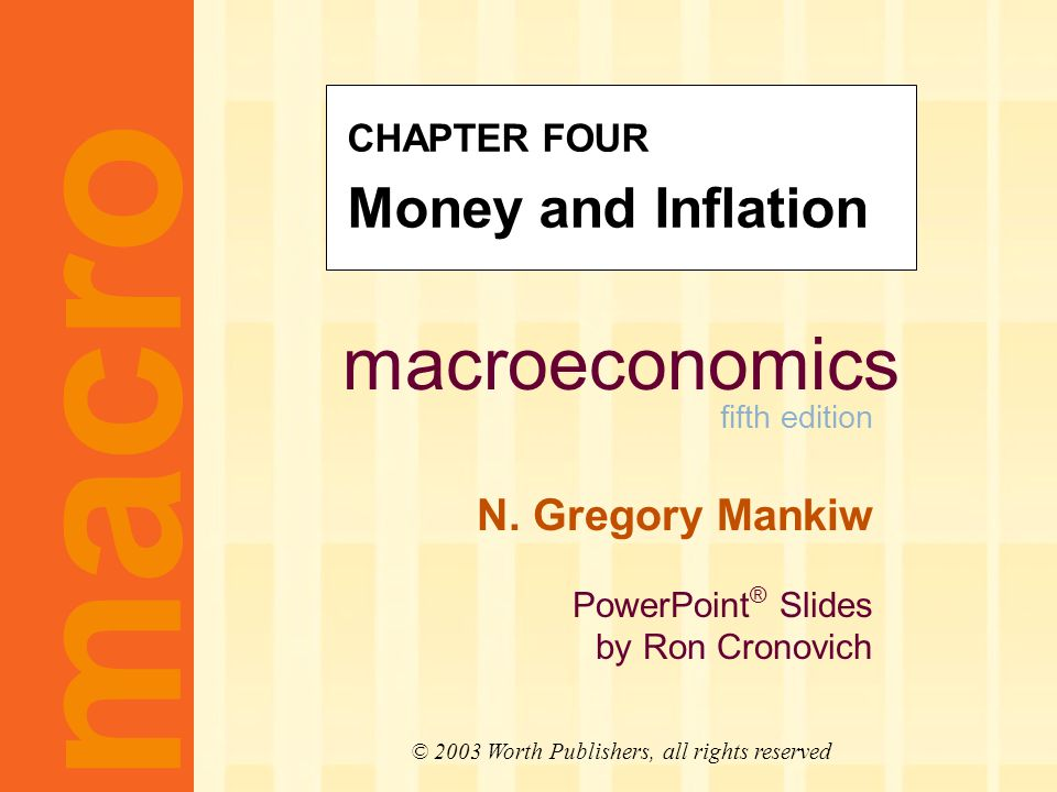 macroeconomics fifth edition N. Gregory Mankiw PowerPoint ® Slides by Ron Cronovich macro © 2003 Worth Publishers, all rights reserved CHAPTER FOUR Mo