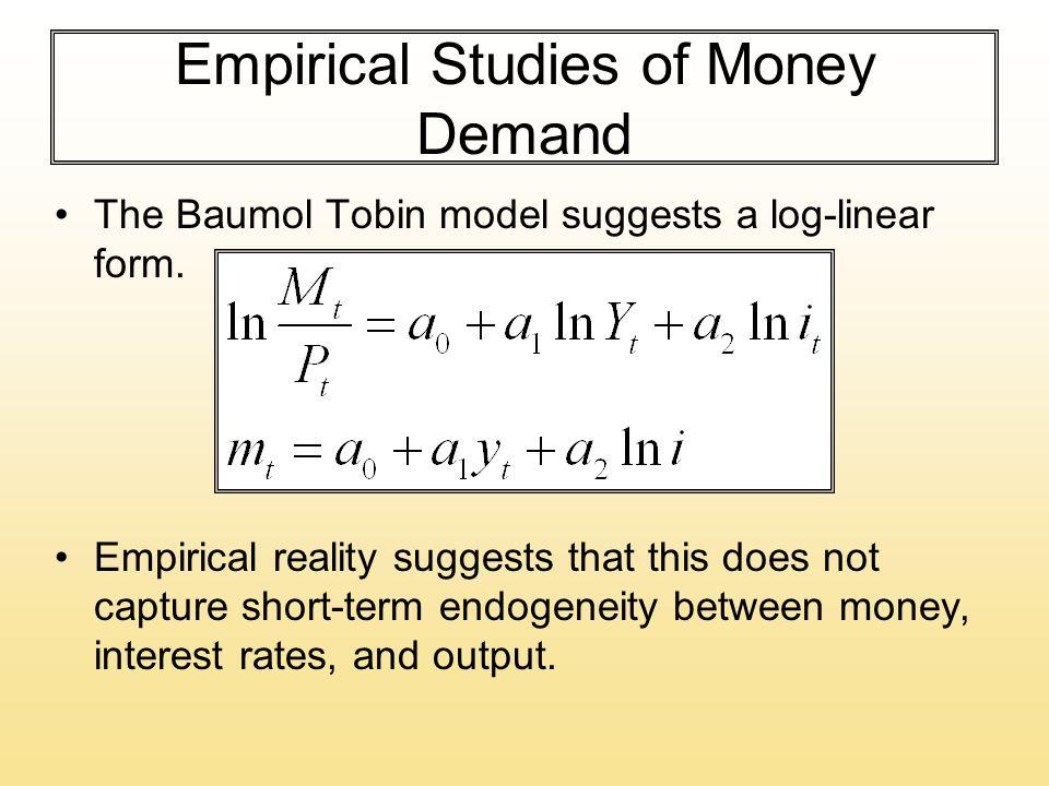 Empirical Studies of Money Demand The Baumol Tobin model suggests a log-linear form.