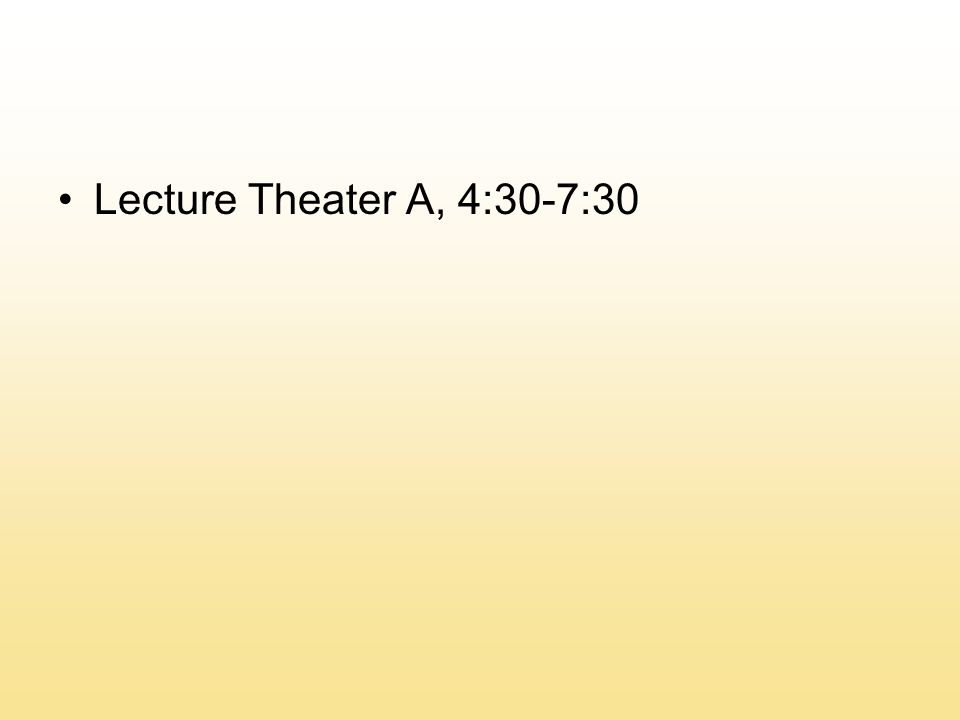 Lecture Theater A, 4:30-7:30