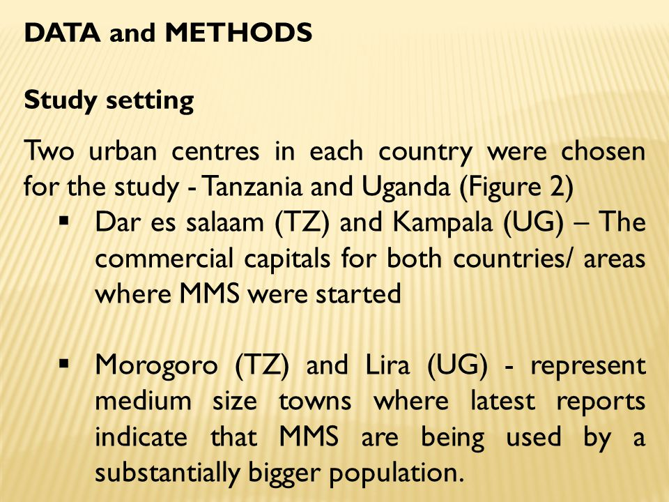 DATA and METHODS Study setting Two urban centres in each country were chosen for the study - Tanzania and Uganda (Figure 2)  Dar es salaam (TZ) and K