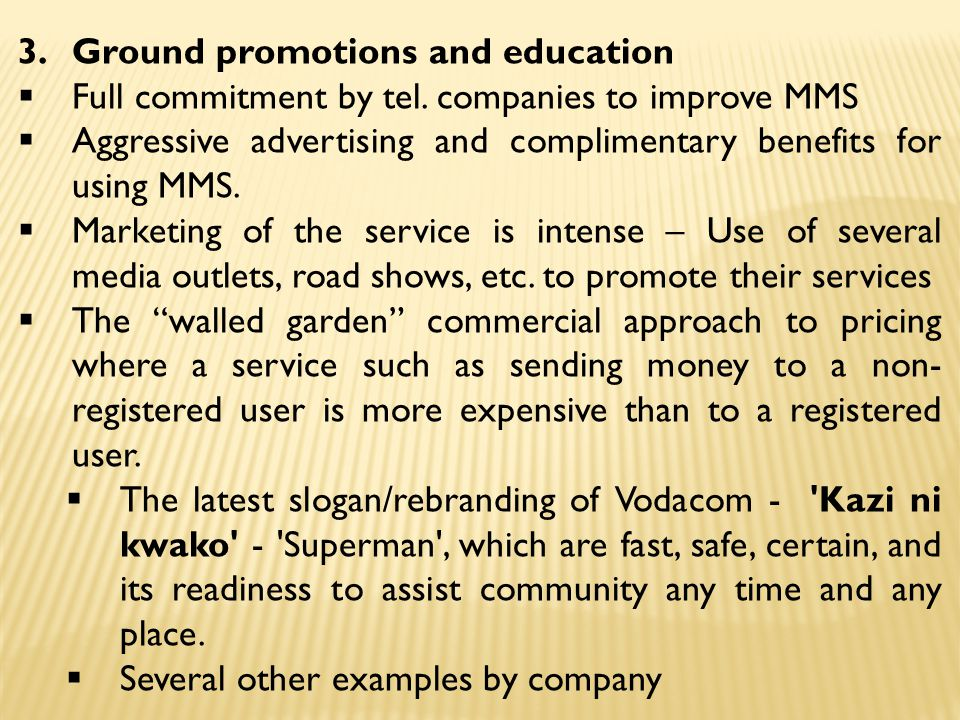 3.Ground promotions and education  Full commitment by tel. companies to improve MMS  Aggressive advertising and complimentary benefits for using MMS