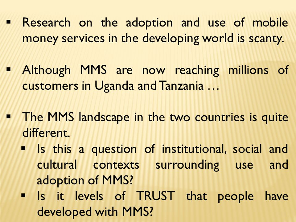  Research on the adoption and use of mobile money services in the developing world is scanty.  Although MMS are now reaching millions of customers i