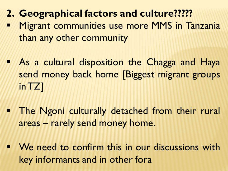 2.Geographical factors and culture?????  Migrant communities use more MMS in Tanzania than any other community  As a cultural disposition the Chagga