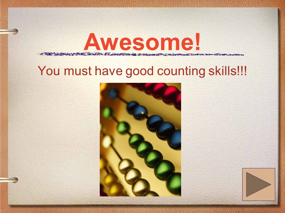 Awesome! You must have good counting skills!!!
