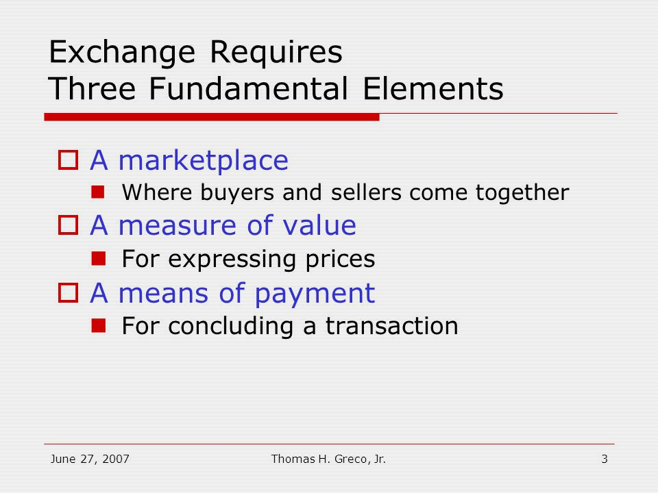 June 27, 2007Thomas H. Greco, Jr.2 What I Will Cover 1.Fundamentals of Exchange.