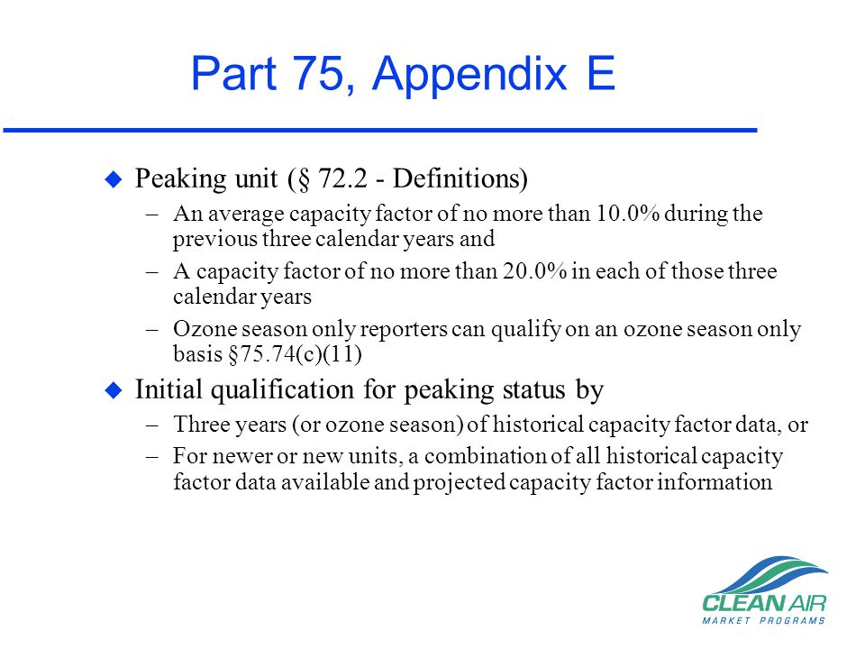 Part 75, Appendix E u Peaking unit (§ 72.2 - Definitions) –An average capacity factor of no more than 10.0% during the previous three calendar years a