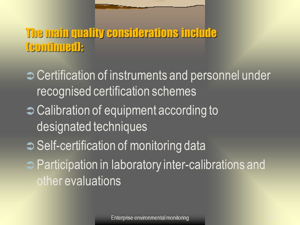Enterprise environmental monitoring15 The main quality considerations include (continued):  Certification of instruments and personnel under recognis