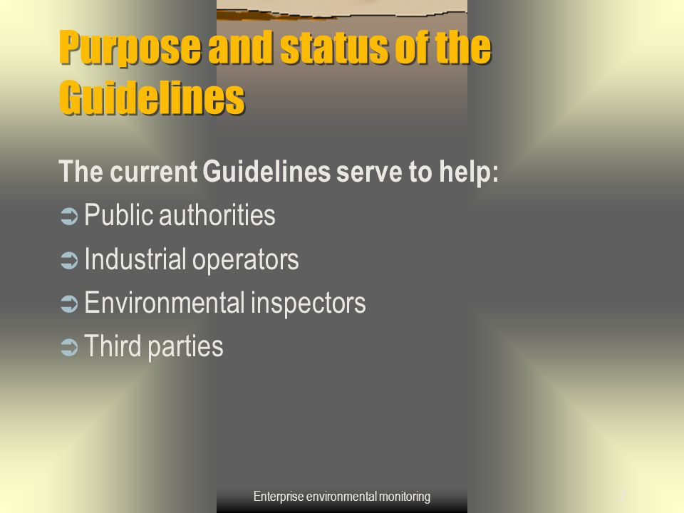 Enterprise environmental monitoring2 Purpose and status of the Guidelines The current Guidelines serve to help:  Public authorities  Industrial oper