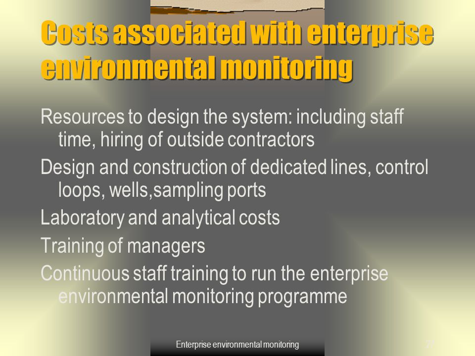 Enterprise environmental monitoring27 Costs associated with enterprise environmental monitoring Resources to design the system: including staff time,
