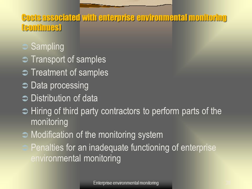 Enterprise environmental monitoring28 Costs associated with enterprise environmental monitoring (continues)  Sampling  Transport of samples  Treatm
