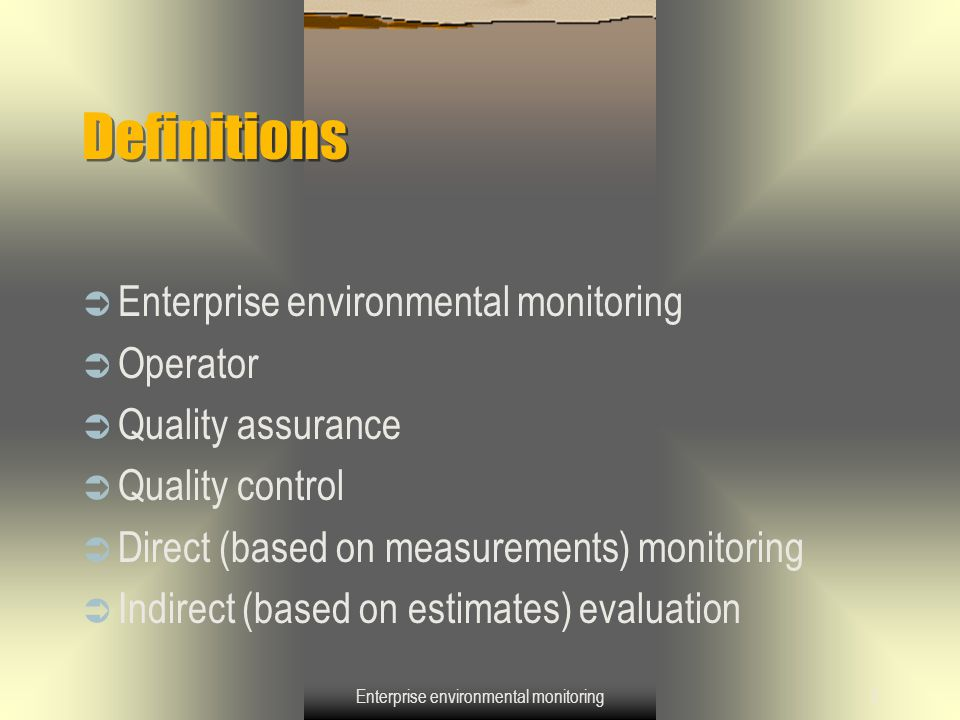 Enterprise environmental monitoring4 Goals of enterprise environmental monitoring  Improved control over impacts on the environment  Higher environmental awareness  Increased management responsibility for regulatory compliance  Increased cost-effectiveness  Increased public access to information