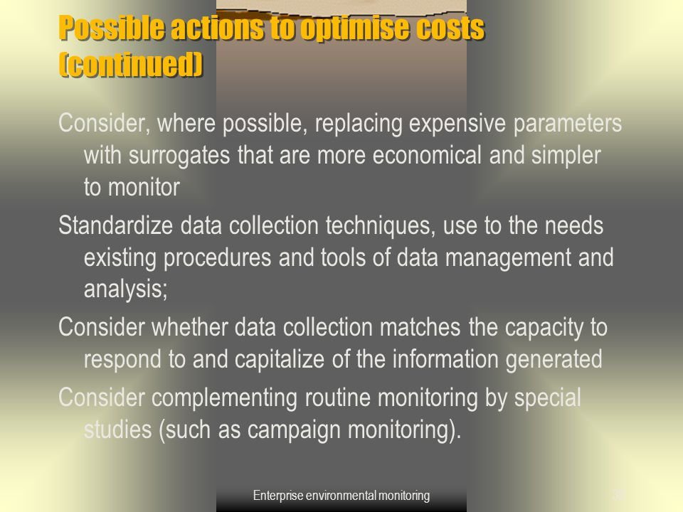 Enterprise environmental monitoring30 Possible actions to optimise costs (continued) Consider, where possible, replacing expensive parameters with sur