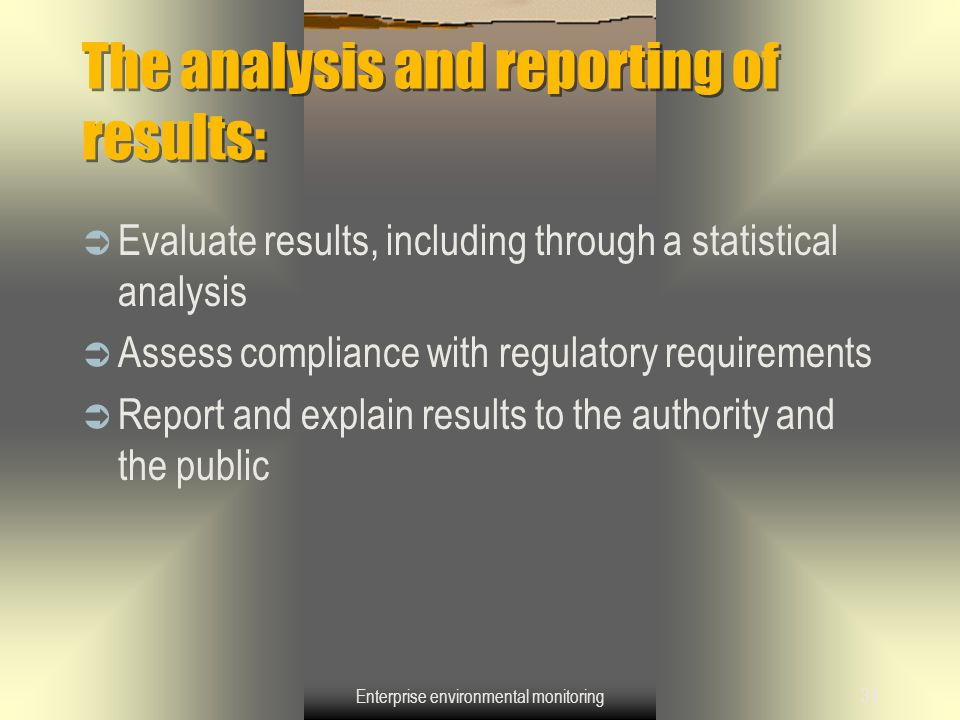 Enterprise environmental monitoring34 The analysis and reporting of results:  Evaluate results, including through a statistical analysis  Assess com