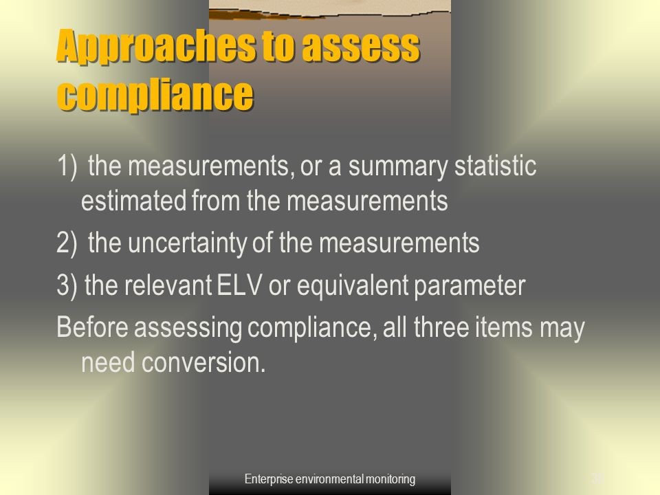 Enterprise environmental monitoring38 Approaches to assess compliance 1) the measurements, or a summary statistic estimated from the measurements 2) t