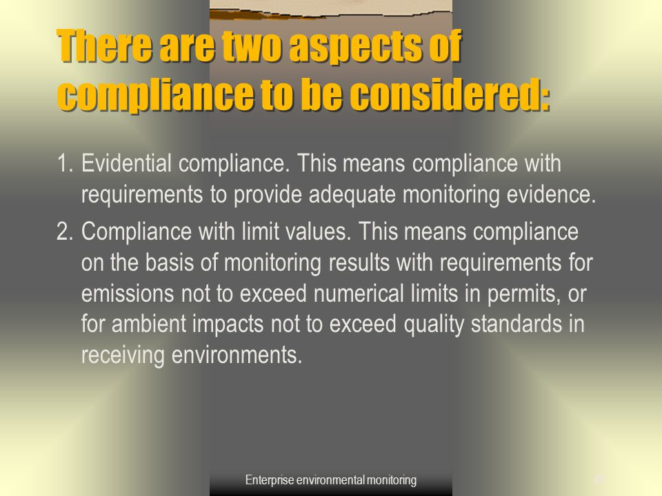 Enterprise environmental monitoring40 There are two aspects of compliance to be considered: 1.Evidential compliance. This means compliance with requir